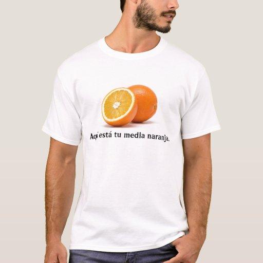 Aquí está tu media naranja. T-Shirt