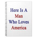 Aquí está un hombre que ama América Libreta Espiral