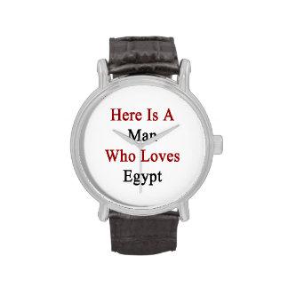 Aquí está un hombre que ama Egipto Relojes De Mano