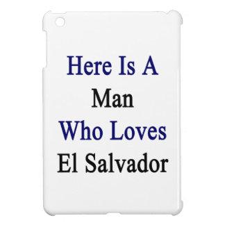 Aquí está un hombre que ama El Salvador