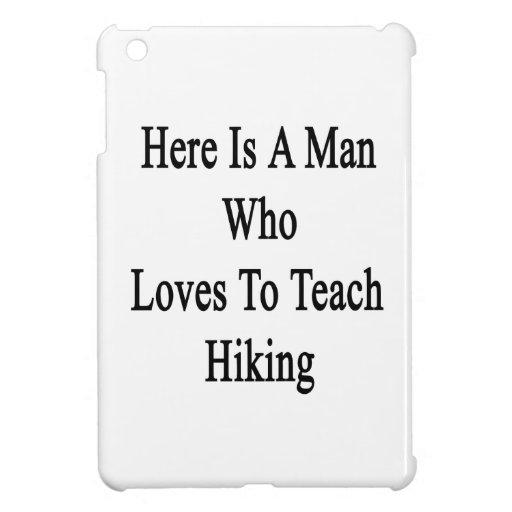 Aquí está un hombre que ama enseñar a caminar