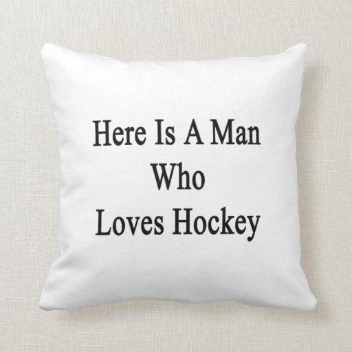 Aquí está un hombre que ama hockey almohada