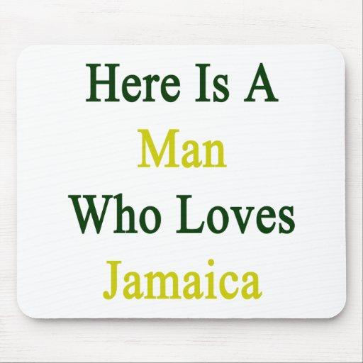 Aquí está un hombre que ama Jamaica Alfombrilla De Ratón