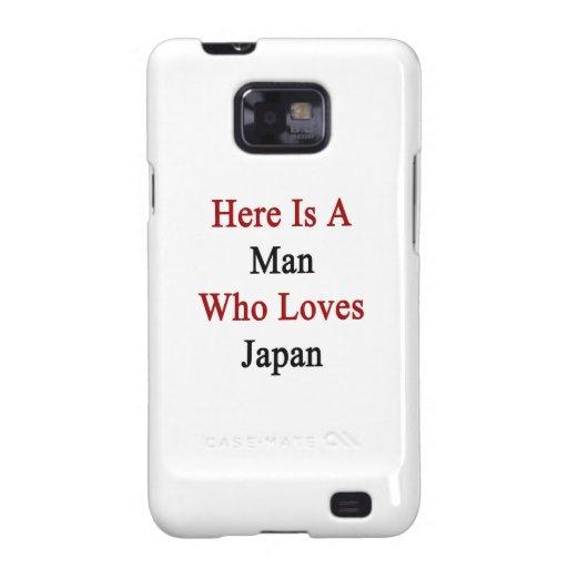 Aquí está un hombre que ama Japón Samsung Galaxy S2 Carcasa