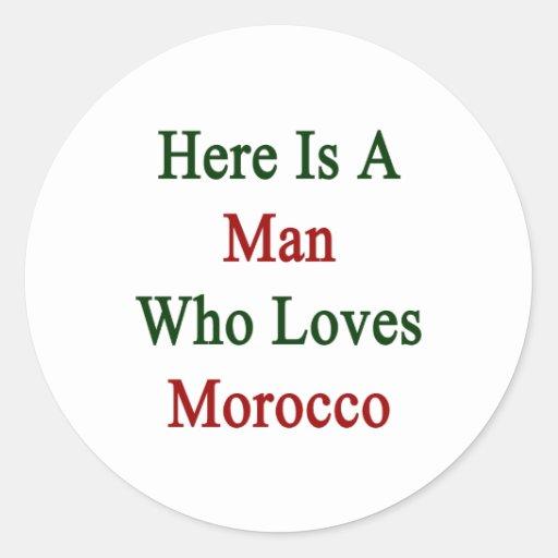Aquí está un hombre que ama Marruecos Pegatinas Redondas