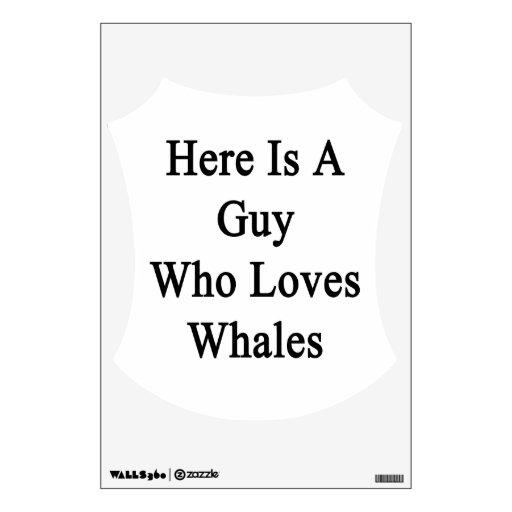 Aquí está un individuo que ama ballenas