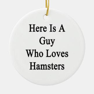 Aquí está un individuo que ama hámsteres ornamento de navidad