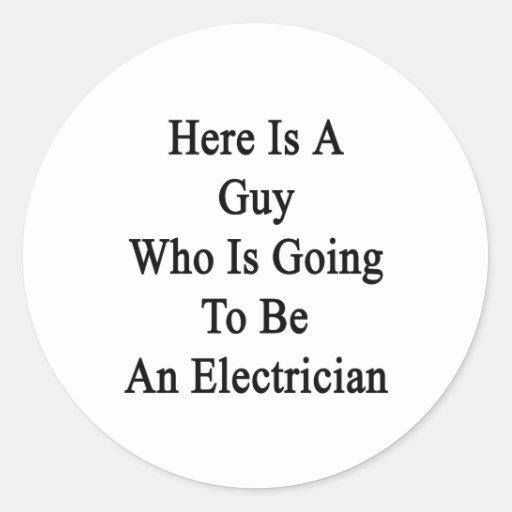 Aquí está un individuo que va a ser electricista pegatina redonda