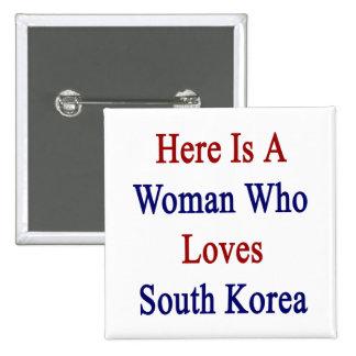 Aquí está una mujer que ama Corea del Sur Pins