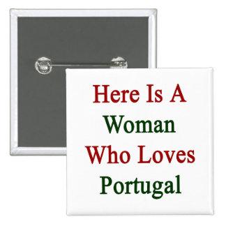 Aquí está una mujer que ama Portugal Pin