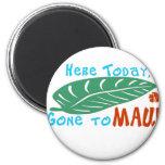 Aquí ido hoy a la camiseta de Maui Imán Para Frigorifico