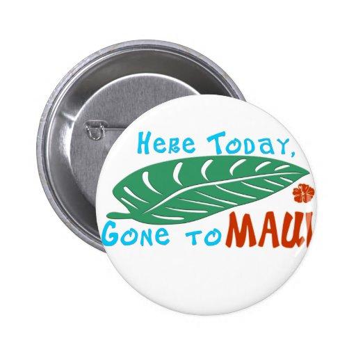 Aquí ido hoy a la camiseta de Maui Pin Redondo 5 Cm
