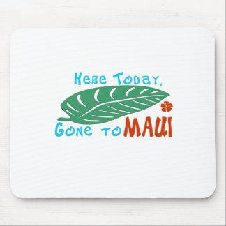 Aquí ido hoy a la camiseta de Maui Alfombrilla De Ratón