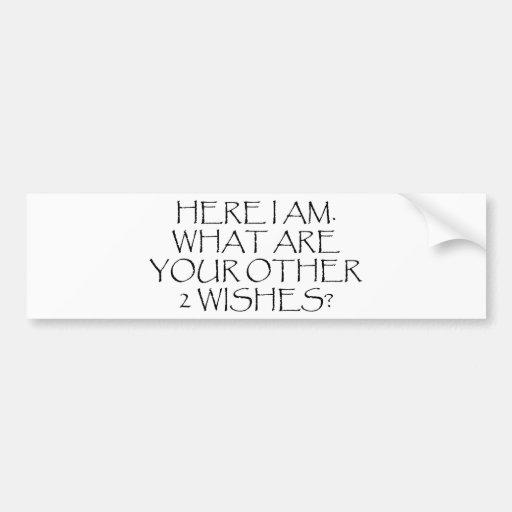 ¿Aquí soy cuáles son sus otros deseos? Etiqueta De Parachoque