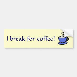 ¡AR rotura de I para el café! pegatina Pegatina De Parachoque