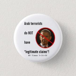 Arab terrorists do NOT have legitimate claims Pinback Button