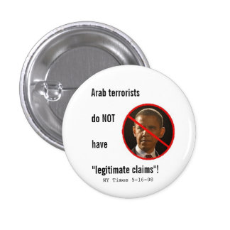 Arab terrorists do NOT have legitimate claims Pinback Button