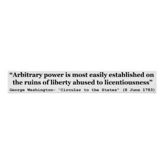 Arbitrary Power Quote by George Washington Posters