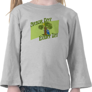 Arbor Day Every Day Shirt