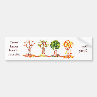Arbor Day message. Trees know how to recycle. Bumper Sticker