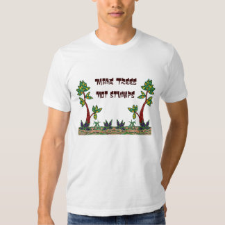 Arbor Day or Earth Day Tee. Make trees not stumps. Tee Shirt
