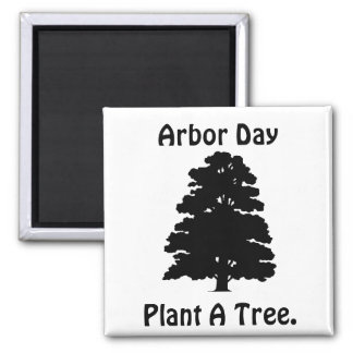 Arbor Day;Plant A tree 2 Inch Square Magnet