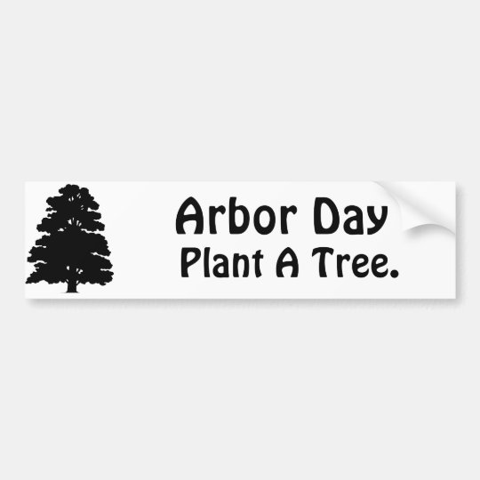 Arbor Day;Plant A tree Bumper Sticker