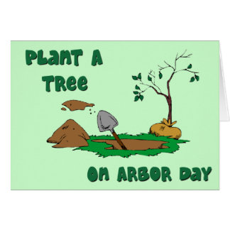 Arbor Day-plant a tree Greeting Card