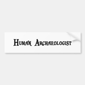 Archaeologist Bumper Sticker Car Bumper Sticker
