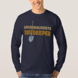 Archaeologist Dig T-shirts