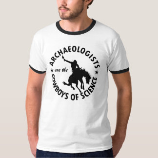 Archaeologists are Cowboys of Science T-Shirt