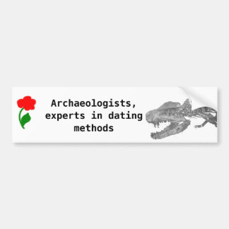 Archaeologists, experts  in dating methods bumper sticker