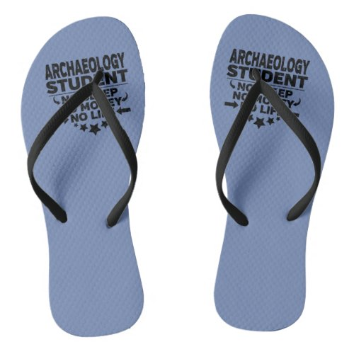 Archaeology College Student No Sleep Money Life Flip Flops