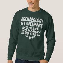 Archaeology College Student No Sleep Money Life Sweatshirt