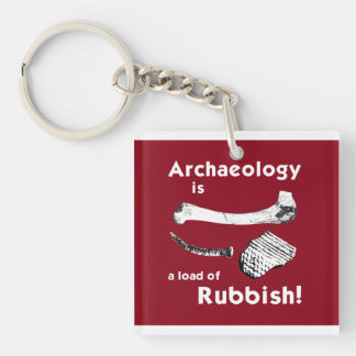 Archaeology is a load of Rubbish Key Chain