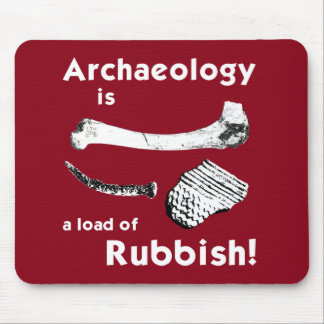 Archaeology is a load of Rubbish Mouse Mat
