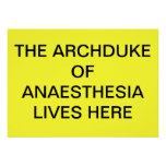 ARCHDUKE OF ANAESTHESIA LIVES HERE POSTER