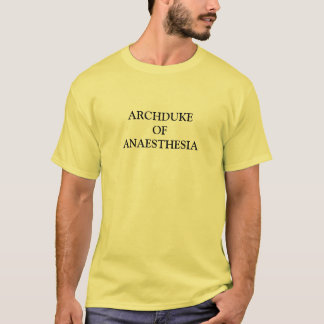 ARCHDUKE OF ANAESTHESIA T-Shirt