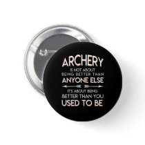 Archery Lover Better Than You Used To Be Button