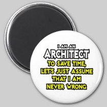 Architect...Assume I Am Never Wrong Refrigerator Magnet