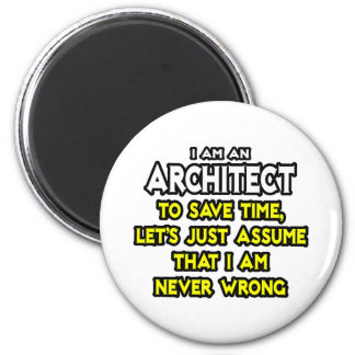 Architect...Assume I Am Never Wrong 2 Inch Round Magnet