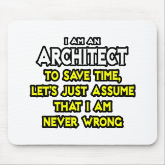 Architect...Assume I Am Never Wrong Mouse Pad