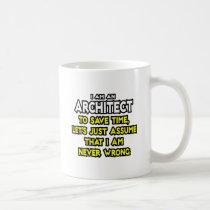 Architect...Assume I Am Never Wrong Mugs