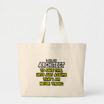 Architect...Assume I Am Never Wrong Tote Bag