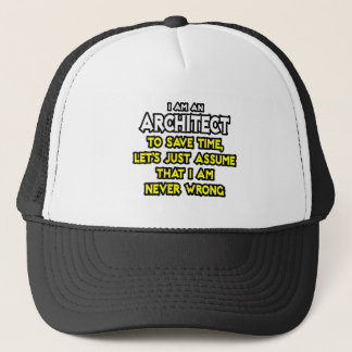 Architect...Assume I Am Never Wrong Trucker Hat