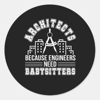Architect Engineers Need Babysitters Classic Round Sticker