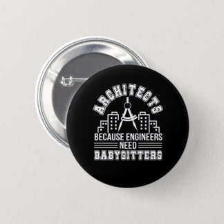 Architect Engineers Need Babysitters Pinback Button