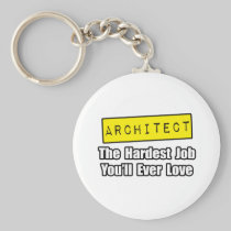 Architect...Hardest Job You'll Ever Love Basic Round Button Keychain