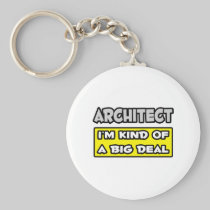 Architect .. I'm Kind of a Big Deal Basic Round Button Keychain