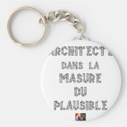 ARCHITECT, in the HOVEL OF the PLAUSIBLE one Keychain